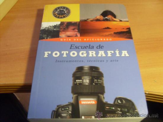 ESCUELA DE FOTOGRAFIA INSTRUMENTOS TECNICA Y ARTE. GUIA AFICIONADO. SUSAETA PRIMERA EDICION (LE6) (Libros de Segunda Mano - Bellas artes, ocio y coleccionismo - Diseño y Fotografía)