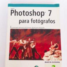 Libros de segunda mano: PHOTOSHOP 7 PARA FOTOGRAFOS (MARTIN EVENING). Lote 38751729
