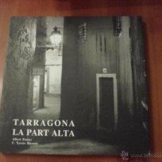 Libros de segunda mano: TARRAGONA LA PART ALTA, ALBERT PORRES, F. XAVIER RICOMA. Lote 48620489