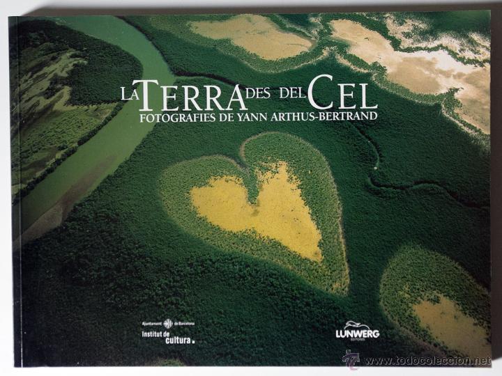 LA TERRA DES DEL CEL FOTOGRAFIES DE YANN ARTHUS-BERTRAND DESCATALOGADO (Libros de Segunda Mano - Bellas artes, ocio y coleccionismo - Diseño y Fotografía)