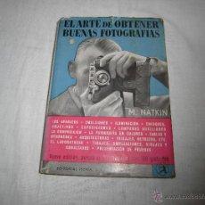 Libros de segunda mano: EL ARTE DE OBTENER BUENAS FOTOGRAFIAS.-M.NATKIN EDITORIAL IBERIA.BARCELONA 1952. Lote 42461645