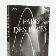 Libros de segunda mano: PARIS DES REVES, PHOTOS D'IZIS BIDERMANAS. LA GUILDE DU LIVRE, LAUSANNE.1950 ED. 28X22 CM.. Lote 43129256