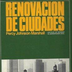 Libros de segunda mano: RENOVACIÓN DE CIUDADES, PERCY JOHNSON MARSHALL, INT.ESTUDIOS ADMINISTRACIÓN LOCAL MADRID 1979. Lote 43367912