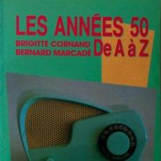 Libros de segunda mano: LES ANNÉES 50- DE A À Z- BRIGITTE CORNAND Y BERNARD MARCADÉ- EN FRANCÉS--EN BUEN ESTADO. Lote 43936933