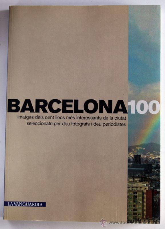 BARCELONA 100 LA VANGUARDIA FOTOGRAFIAS DE BARCELONA (Libros de Segunda Mano - Bellas artes, ocio y coleccionismo - Diseño y Fotografía)
