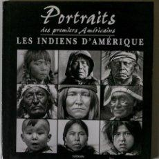 Libros de segunda mano: PORTRAITS LES INDIENS D'AMERIQUE RETRATOS INDIOS DE AMERICA ED. NATHAN. Lote 45084557