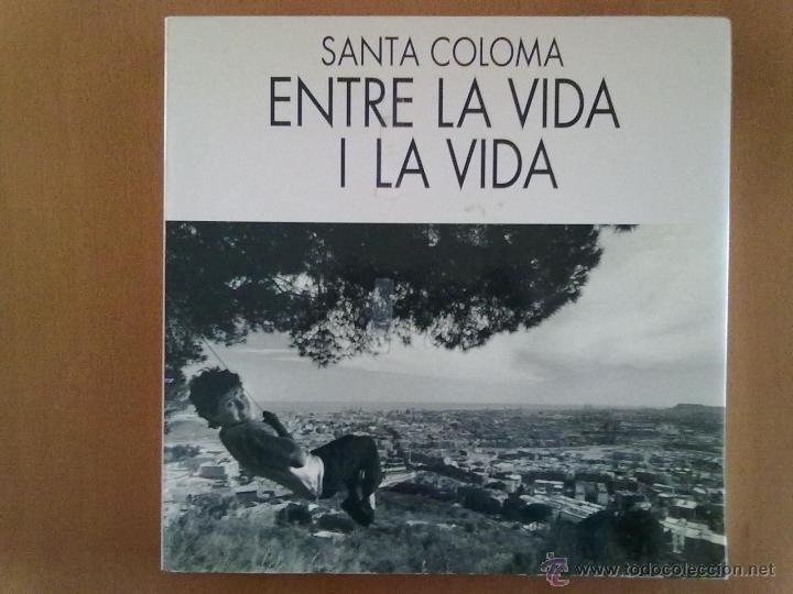 SANTA COLOMA. ENTRE LA VIDA I LA VIDA. JOAN GUERRERO FOTOGRAFIAS (Libros de Segunda Mano - Bellas artes, ocio y coleccionismo - Diseño y Fotografía)