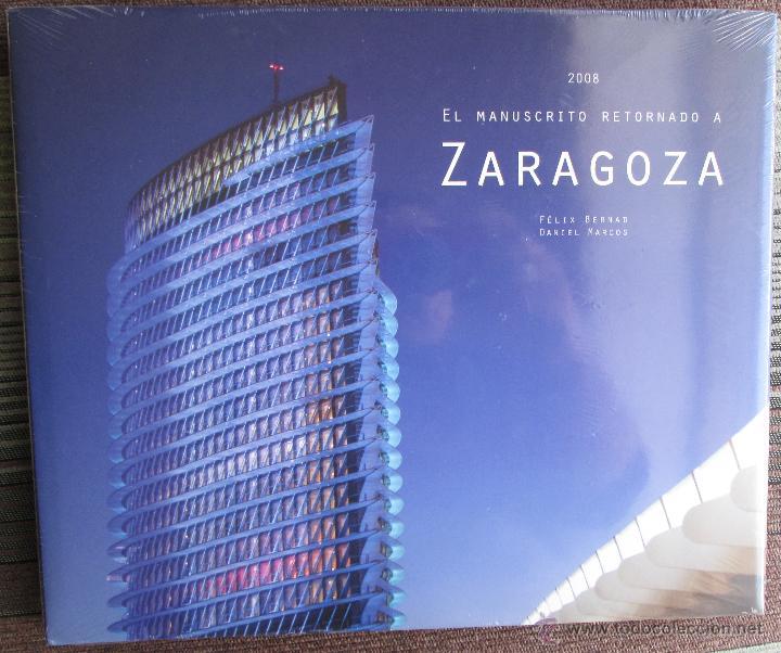 EL MANUSCRITO RETORNADO A ZARAGOZA - FELIX BERNAD/DANIEL MARCOS - 2008 NUEVO PRECINTADO (Libros de Segunda Mano - Bellas artes, ocio y coleccionismo - Diseño y Fotografía)