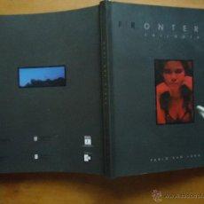 Libros de segunda mano: CATALOGO ARTE FOTOGRAFIA FRONTERAS. TRILOGIA. - SAN JUAN, PABLO. SAN JUAN, PABLO. VALENCIA 2001,. Lote 46773336