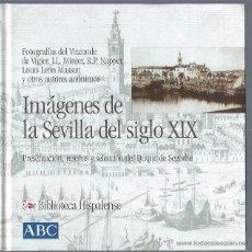 Libros de segunda mano: IMÁGENES DE LA SEVILLA DEL SIGLO XIX, BIBLIOTECA HISPALENSE, ABC 2001, 107 FOTOGRAFÍAS CON TEXTO. Lote 47091190