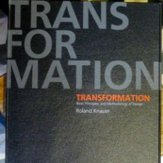 Libros de segunda mano: ROLAND KNAUER. TRANSFORMATION: BASIC PRINCIPLES AND METHODOLOGY OF DESIGN. 2007. Lote 47100582