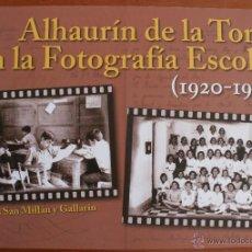Libros de segunda mano: ALHAURIN DE LA TORRE (MALAGA) EN LA FOTOGRAFIA ESCOLAR DE 1920 A 1972 - FOTOS DE ALUMNOS - NUEVO. Lote 47325911