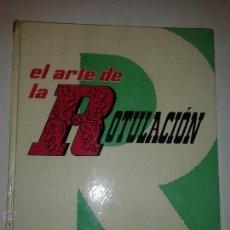 Libros de segunda mano: EL ARTE DE LA ROTULACIÓN LA ARQUITECTURA DE LA LETRA Y SUS APLICACIONES 1974 M. BONTCÉ 7º ED. LEDA. Lote 47705944