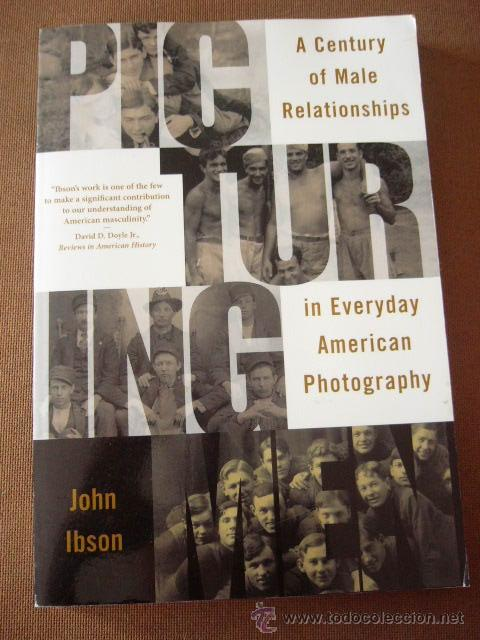 A CENTURY OF MALE RELATIONSHIPS IN EVERYDAY AMERICAN PHOTOGRAPHY JOHN IBSON