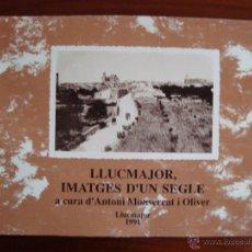 Libros de segunda mano: LLUCMAJOR. IMATGES D'UN SEGLE. A. MONSERRAT OLIVER. MALLORCA, 1991.. Lote 49184995
