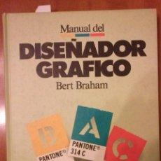 Libros de segunda mano: MANUAL DEL DISEÑADOR GRAFICO BERT BRAHAM. Lote 49470707