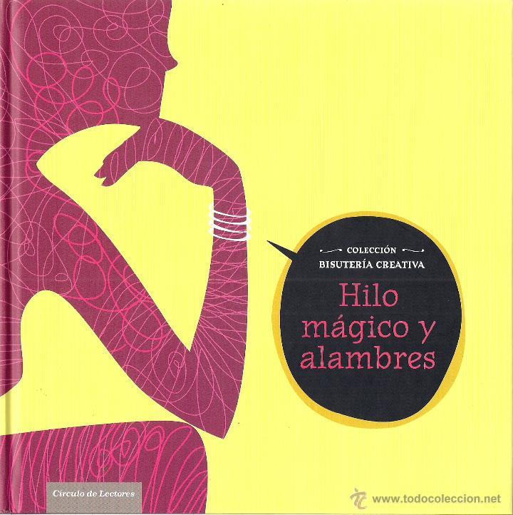 BISUTERÍA CREATIVA: HILO MÁGICO Y ALAMBRES. TEXTOS Y PROYECTOS: ESTHER PIQUERES LÓPEZ. (2013) (Libros de Segunda Mano - Bellas artes, ocio y coleccionismo - Diseño y Fotografía)