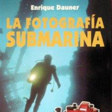 Libros de segunda mano: LA FOTOGRAFÍA SUBMARINA - 1993 - ENRIQUE DAUNER - ILUSTRADO - ED. MARTÍNEZ ROCA. Lote 51199472