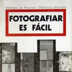 Libros de segunda mano: FOTOGRAFIAR ES FÁCIL. JOSEP Mª BARRÈS- AMADEO TEROL- EDUARDO CABAL. ED. ALHAMBRA. 1ª EDICION 1988.. Lote 51200194