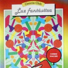 Libros de segunda mano: CIENCIA-CLUB-LUZ FANTÁSTICA-JUEGOS Y EXPERIMENTOS CON LA LUZ;EVEREST 1983. Lote 51200386