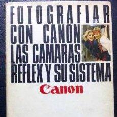 Libros de segunda mano: FOTOGRAFIAR CON CANON. LAS CÁMARAS REFLEX Y SU SISTEMA - LIBRO CANON. Lote 29115431