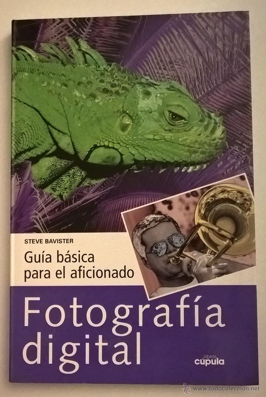 FOTOGRAFÍA DIGITAL : GUÍA BÁSICA PARA EL AFICIONADO / STEVE BAVISTER (Libros de Segunda Mano - Bellas artes, ocio y coleccionismo - Diseño y Fotografía)