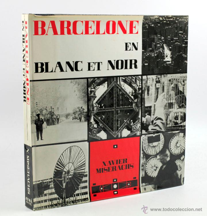 BARCELONE EN BLANC ET NOIR, XAVIER MISERACHS, 1ª EDICIÓN 1964. 31X34 CM. (Libros de Segunda Mano - Bellas artes, ocio y coleccionismo - Diseño y Fotografía)