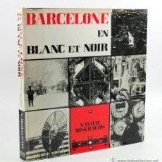 Libros de segunda mano: BARCELONE EN BLANC ET NOIR, XAVIER MISERACHS, 1ª EDICIÓN 1964. 31X34 CM.. Lote 52781560