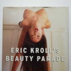 Libros de segunda mano: ERIC KROLL´S BEAUTY PARADE LIBRO FOTOGRAFIA EROTICA. Lote 52974838