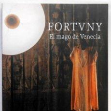 Libros de segunda mano: FORTUNY. EL MAGO DE VENECIA - VV.AA CATALOGO EXPOSICION. Lote 53072331