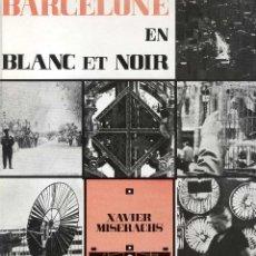 Libros de segunda mano: BARCELONE EN BLANC ET NOIR. MISERACHS, XAVIER. FIRST FRENCH EDITION.. Lote 53118953