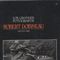Libros de segunda mano: LOS GRANDES FOTÓGRAFOS 17, ROBERT DOISNEAU, EDICIONES ORBIS, BARCELONA 1983. Lote 53243169
