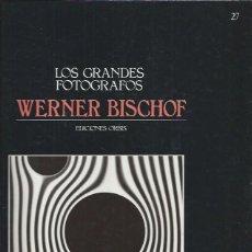 Libros de segunda mano: LOS GRANDES FOTOGRAFOS 27, WERNER BISCHOF, EDICIONES ORBIS, 1984 BARCELONA. Lote 53243556