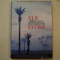 Livres d'occasion: ELX. MIRADA INTERIOR ELCHE - VARIOS AUTORES - AJUNTAMENT D'ELX - 1998. Lote 53353224