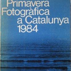 Libros de segunda mano: PRIMAVERA FOTOGRÀFICA A CATALUNYA 1984. Lote 53970313