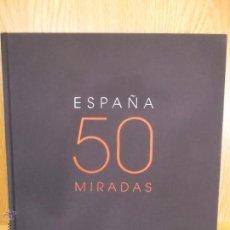 Libros de segunda mano: ESPAÑA 50 MIRADAS. EDICIÓN CORPORATIVA ACCENTURE. LIBRO COMO NUEVO / DIFÍCIL DE ENCONTRAR.. Lote 54179923
