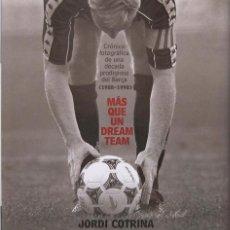 Libros de segunda mano: JORDI COTRINA. MÁS QUE UN DREAM TEAM. DÉCADA PRODIGIOSA DEL FC BARCELONA EDICIONES B 1998. Lote 54311753