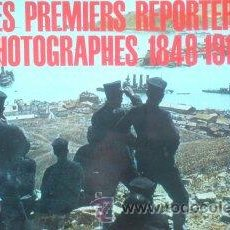 Libros de segunda mano: LES PREMIERS REPORTERS PHOTOGRAPHES 1848-1914. Lote 54550407