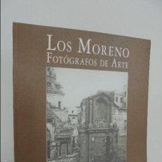 Libros de segunda mano: LOS MORENO FOTOGRAFOS DE ARTE. MINISTERIO DE CULTURA 2005. MUY BUEN ESTADO. VER FOTOGRAFIAS ADJUNTAS. Lote 56726786