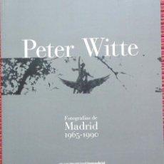 Libros de segunda mano: PETER WITTE. FOTOGRAFÍAS DE MADRID 1965-1990. CATÁLOGO.. Lote 56905317