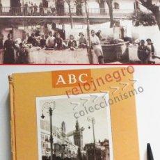 Libros de segunda mano: SEVILLA IMÁGENES DE UN SIGLO - LIBRO ABC FOTOGRAFÍAS ANTIGUAS HISTORIA FOTOGRAFÍA XX -MÁS 1200 FOTOS. Lote 57339651