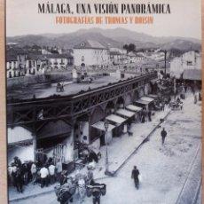 Libros de segunda mano: MALAGA, UNA VISION PANORAMICA - FOTOGRAFIAS THOMAS Y ROISIN - ARGUVAL 2007. Lote 57360325