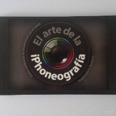 Libros de segunda mano: EL ARTE DE LA IPHONOGRAFÍA - STTEPHANIE ROBERTS - COMO POTENCIAR SU CREATIVIDAD CON EL MÓVIL - 2011. Lote 57913822