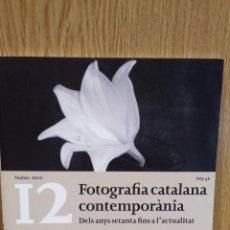 Libros de segunda mano: FOTOGRAFIA CATALANA CONTEMPORÀNIA. DELS ANYS SETANTA FINS A L'ACTUALITAT. NADALA 2012. ANY 46.. Lote 58280714