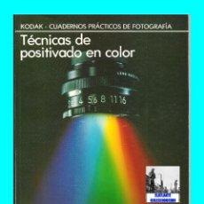 Libros de segunda mano: TÉCNICAS DE POSITIVADO EN COLOR - KODAK - CUADERNOS PRÁCTICOS DE FOTOGRAFÍA - FOLIO - MUY ILUSTRADO. Lote 58386371