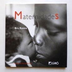 Libros de segunda mano: MATERNIDADES - BRU ROVIRA - PRÓLOGO DE MARUJA TORRES - FOTOGRAFIAS DE MADRES DE DISTINTOS PAISES. Lote 58552541