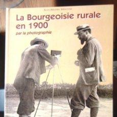 Libros de segunda mano: LA BOURGEOISIE RURALE EN 1900 PAR LA PHOTOGRAPHIE. MINOVEZ, JEAN-MICHEL 1998 IMPECABLE V FOTOS. Lote 59638771