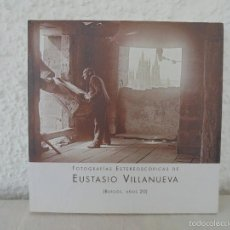Libros de segunda mano: FOTOGRAFIAS ESTEREOSCOPICAS DE EUSTASIO VILLANUEVA. VER FOTOGRAFIAS ADJUNTAS. Lote 60268147