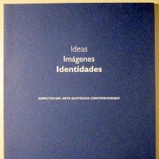Libros de segunda mano: IDEAS. IMÁGENES. IDENTIDADES. ASPECTOS DEL ARTE AUSTRIACO CONTEMPORÁNEO - L'HOSPITALET 1993 - ILUST. Lote 60930629