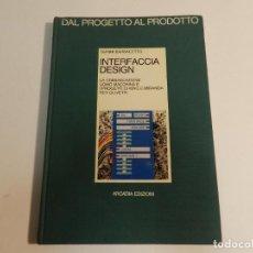 Libros de segunda mano: DAL PROGETTO AL PRODOTTO 4 INTERFACCIA DESIGN: LA COMUNICAZIONE UOMO MACCHINA GIANNI BARBACETTO. Lote 63259412